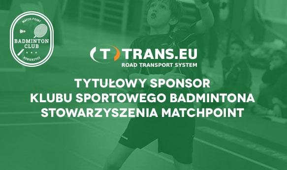 TRANS.EU – Sponsorem Tytularnym Klubu Badmintona Stowarzyszenie Matchpoint!