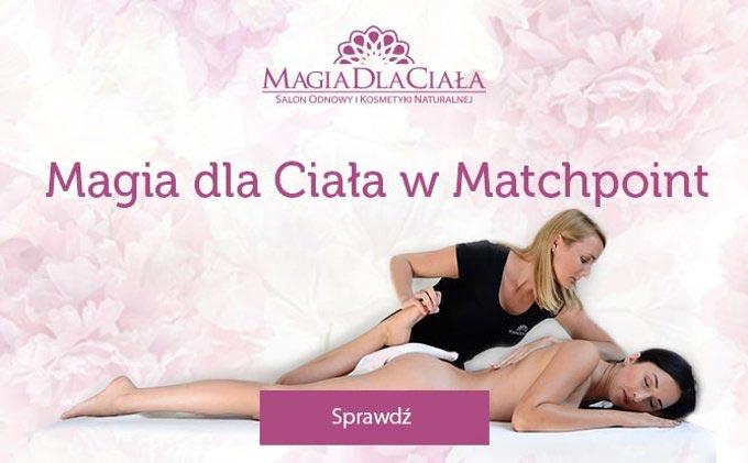 Magia dla Ciała w Matchpoint